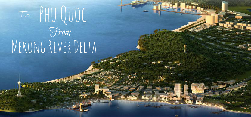 How To Travel To Phu Quoc From Mekong River Delta