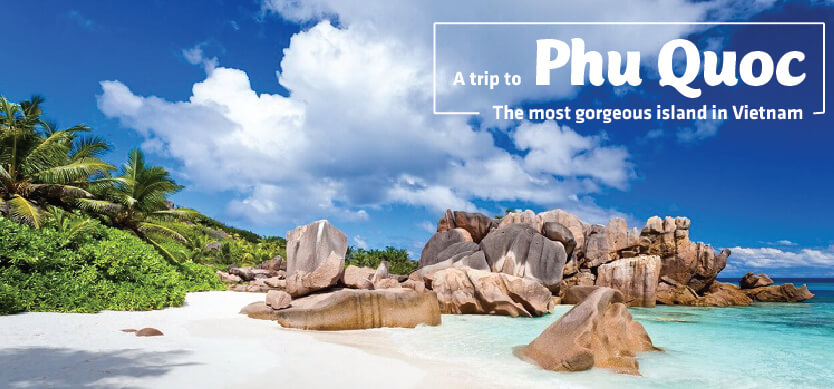A trip to Phu Quoc - The most gorgeous island in Vietnam