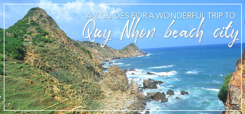 A-Z Guides for a wonderful trip to Quy Nhon beach city
