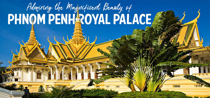 Admiring the Magnificent Beauty of Phnom Penh Royal Palace