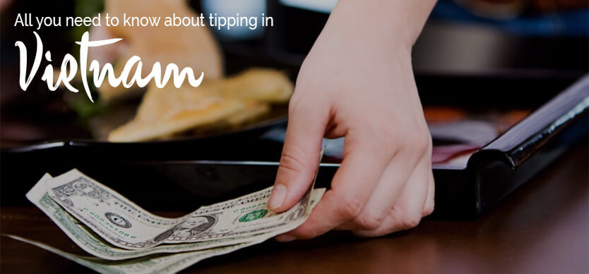 All you need to know about tipping in Vietnam