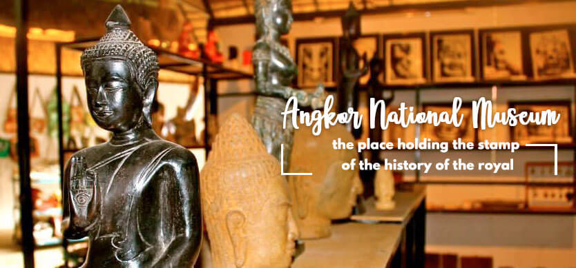 Angkor National Museum - the place holding the stamp of the history of the royal