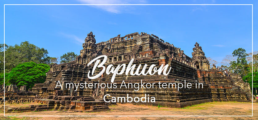 Baphuon –  a mysterious Angkor temple in Cambodia