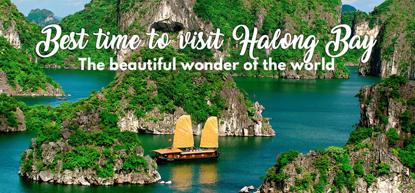 Best time to visit Halong Bay - the beautiful wonder of the world