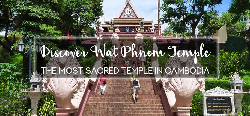 Discover Wat Phnom Temple - the most sacred temple in Cambodia