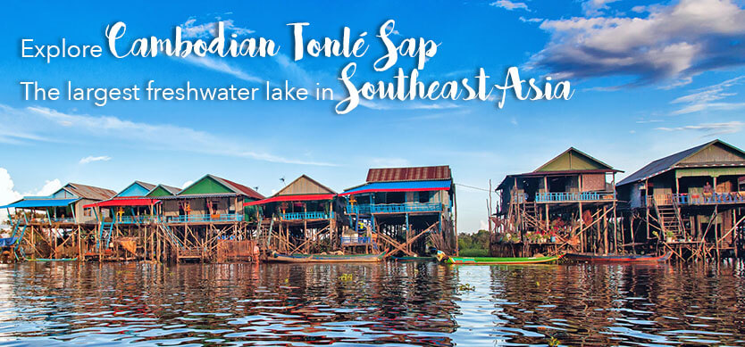 Explore Cambodian Tonlé Sap - the largest freshwater lake in Southeast Asia