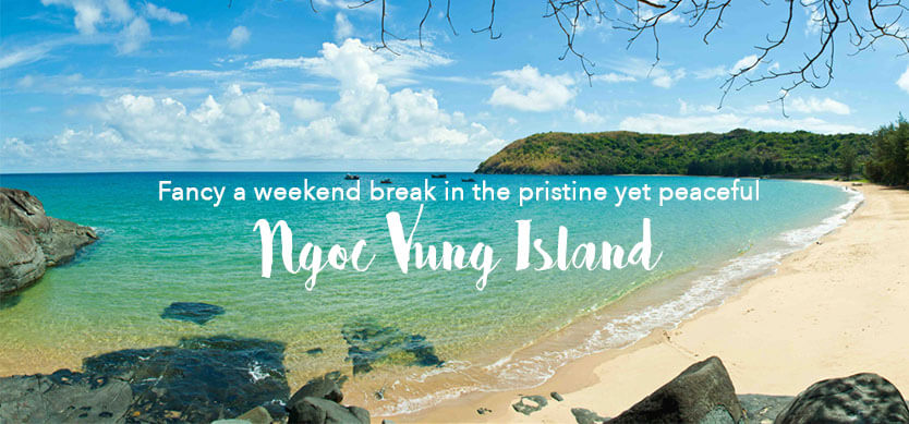 Fancy a weekend break in the pristine yet peaceful Ngoc Vung Island