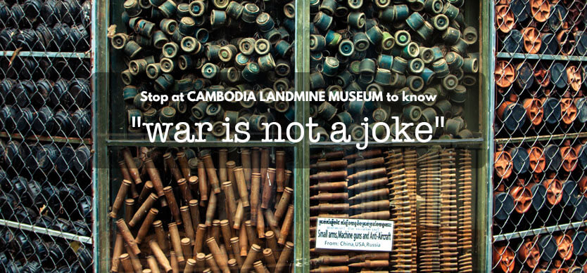 "Stop At Cambodia Landmine Museum To Know ""War Is Not A Joke"""