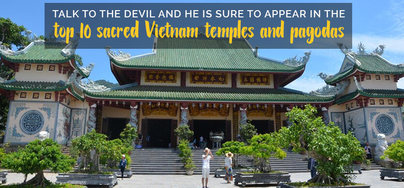 Talk to the devil and he is sure to appear in the top 10 sacred Vietnam temples and pagodas (Editor's choice)