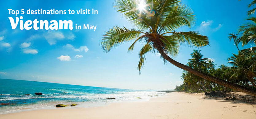Top 5 Destinations To Visit In Vietnam In May