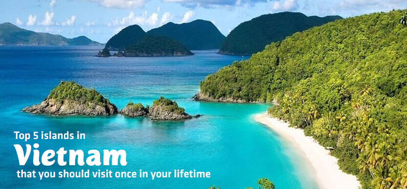 Top 5 islands in Vietnam that you should visit once in your lifetime