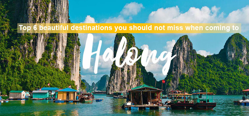 Top 6 beautiful destinations you should not miss when coming to Halong