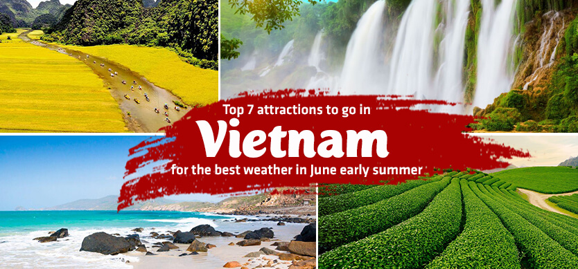 Top 7 attractions to go in Vietnam for the best weather in June early summer (Editor's choice)