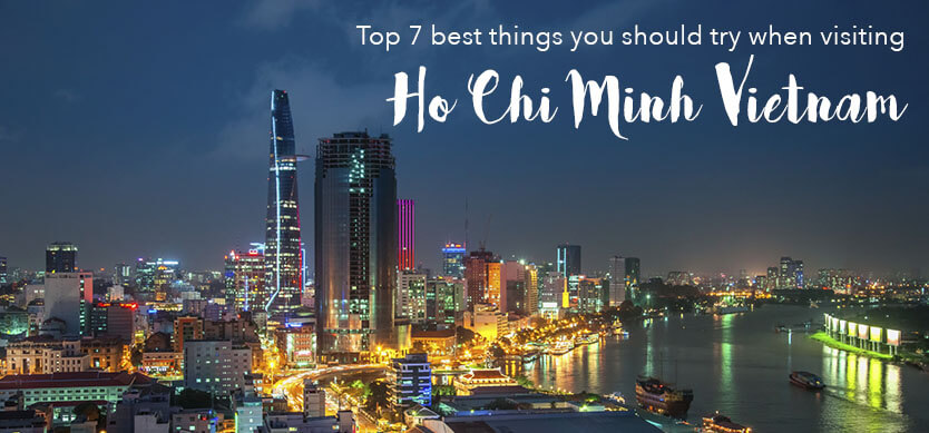 Top 7 best things you should try when visiting Ho Chi Minh Vietnam