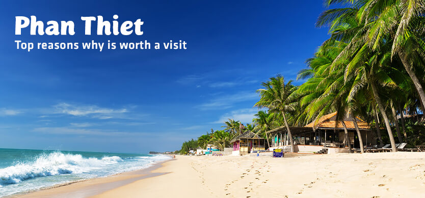 Top reasons why Phan Thiet is worth a visit