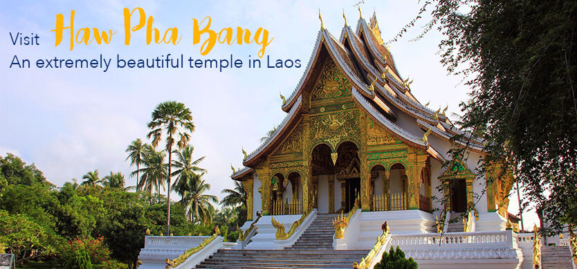 Visit Haw Pha Bang - an extremely beautiful temple in Laos