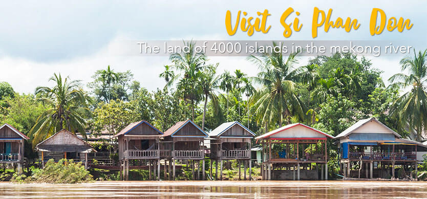 Visit Si Phan Don -The land Of 4000 islands in the Mekong River