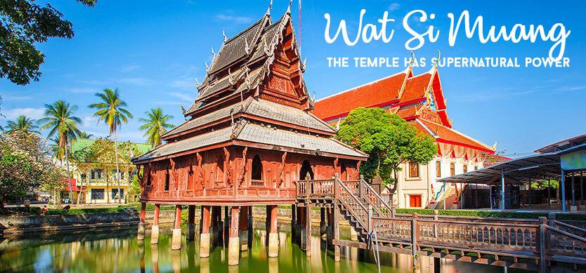 Wat Si Muang – the temple has supernatural power