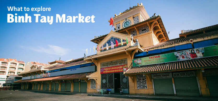 What to explore Binh Tay Market?